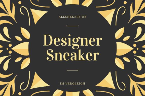 Designer Sneaker Test: Die beliebtesten Designer Sneaker im